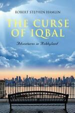 The Curse of Iqbal : Memoir of a Ship Broker's Son by Robert Stephen Hamlin...