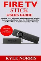 Fire TV Stick Users Guide: Ultimate 2019 Simplified Manual with Step by Step ...