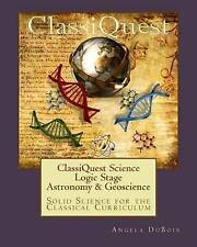 ClassiQuest Science: Logic Stage Astronomy & Geoscience: Solid Science for the C