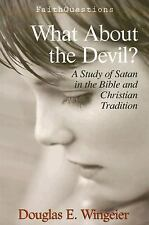 What About the Devil?  A Study of Satan in the Bible and Christian Tradition (Fa