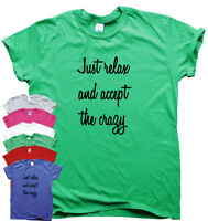 Just Relax And Accept The Crazy funny T-shirts mens humour gift womens sarcastic