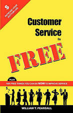 Customer Service Is FREE: PLUS 101 Free Things You Can Do NOW to Improve Service