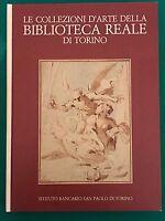 LE COLLEZIONI D'ARTE DELLA BIBLIOTECA REALE DI TORINO - AA.vv. - Ist. San Paolo