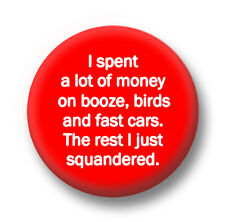 I Spent A Lot Of Money On Booze Birds 1 Inch / 25mm Pin Button Badge George Best