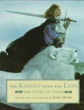 The Knight With the Lion: The Story of Yvain Howe, John Hardcover