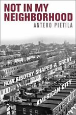Not in My Neighborhood: How Bigotry Shaped Great American City Baltimore Pietila