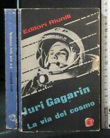 LA VIA DEL COSMO. Juri Gagarin. Editori riuniti.