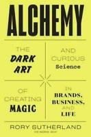 Alchemy: The Dark Art and Curious Science of Creating Magic in Brands, Business
