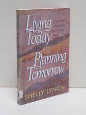 Living for Today: Planning for Tomorrow by Shelly Lynch