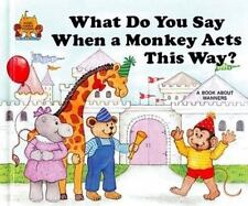 What Do You Say When a Monkey Acts This Way? Moncure, Jane Belk Hardcover