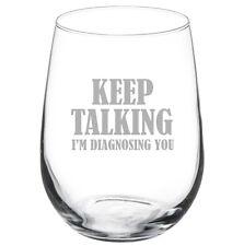 Stemless Wine Glass Goblet 17oz Funny Keep Talking I'm Diagnosing You Nurse