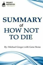 Summary of How Not to Die by Michael Greger, M. D. with Gene Stone by Project...