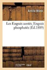 Les Engrais Azotes. Engrais Phosphates by Muntz-A (2016, Paperback)