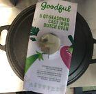 New Goodful 5qt Seasoned Cast Iron Dutch Oven