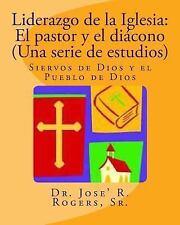 Liderazgo de la Iglesia - El Pastor y el Diácono : Siervos de Dios y el...