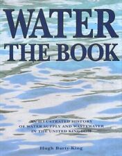 Water - The Book: An Illustrated History of Water Supply and Waste Water in th,