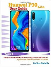 Huawei P30 Lite User Guide: The Simplified Unaccompanied Manual: A g... NEW BOOK