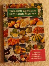 Traumhafte Genüsse aus exotischen Regionen Originelle Rezepte + Informationen