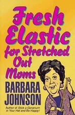 Fresh Elastic for Stretched Out Moms Hardcover Book by Barbara Johnson