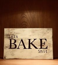 rustic wood BAKE sign, farmhouse Kitchen, humor, let's BAKE sh*t, Bakery