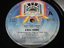 """ERIC HINE - NOT FADE AWAY  7"""" VINYL"""