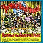 Music Never Stopped: Roots Of The Grateful Dead VARIOUS ARTISTS
