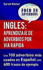 Ingles: Aprendizaje de Adverbios Por Via Rapida : Los 100 Adverbios Más...