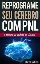 PNL - Reprograme Seu Cérebro Com PNL - Programação Neurolinguística - o...