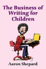 The Business of Writing for Children : An Award-Winning Author's Tips on Writing