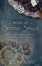 The Book of Crystal Spells : Magical Uses for Stones, Crystals, Minerals ... and