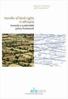 Transfer of Land Rights in Ethiopia. Towards a Sustainable Policy Framework by G