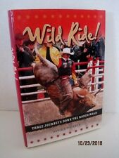 Wild Ride!: Three Journeys down the Rodeo Road by David A. Poulsen