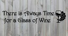 "There is Always Time for a Glass of Wine Vinyl Wall Sticker Decal 4.75""h x 22""w"