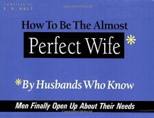 How to Be the Almost Perfect Wife: By Husbands Who Know by J.S. Salt
