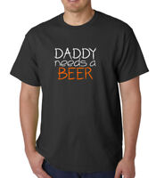 Daddy Needs A Beer T-shirt Funny Cool Gift Tee Dad Father's Day Idea T Shirt