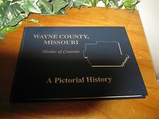 BOOK - WAYNE COUNTY, MISSOURI - MOTHER OF COUNTIES - A PICTORIAL HISTORY - COPYR