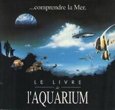 Comprendre la Mer. Le Livre de L'Aquarium - Georges De Caunes - La Rochelle