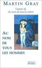Au nom de tous les hommes.Martin GRAY.Editions du Rocher F001