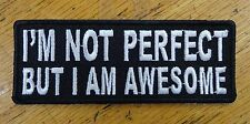 I'M NOT PERFECT BUT I AM AWESOME EMBROIDERED PATCH