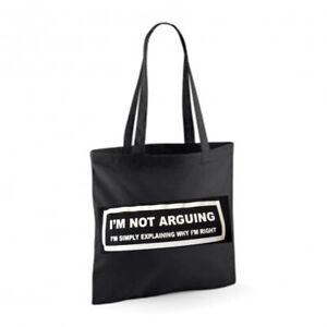I'M NOT ARGUING I'M RIGHT Cotton Tote Bag Shopper Present Novelty Joke Funny