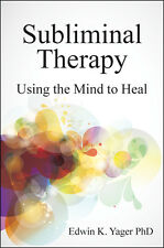Subliminal Therapy: Using the Mind to Heal by Edwin K. Yager (Paperback, 2011)