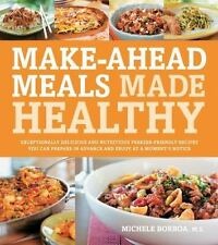 Make-Ahead Meals Made Healthy: Exceptionally Delicious and Nutritious Freezer-F