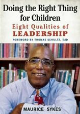 Doing the Right Thing for Children : Eight Qualities of Leadership by Maurice...