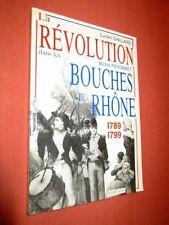 La révolution dans les Bouches-du-Rhône. 1789-1799. Illustré.