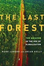 The Last Forest: The Amazon in the Age of Globalization by London, Mark, Kelly,