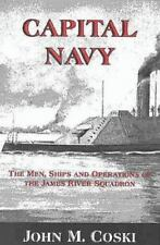 Capital Navy - The Men, Ships, and Operation of the James River Squadron