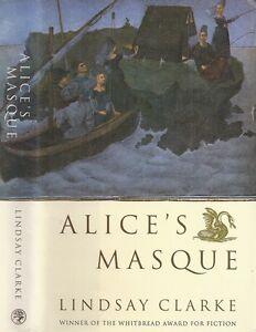 Lindsay Clarke - Alice's Masque - 1st/1st (1994 Jonathan Cape First Edition DJ)