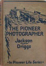 THE PIONEER PHOTOGRAPHER - WILLIAM HENRY JACKSON - HOWARD R. DRIGGS