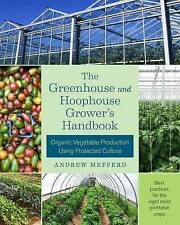 The Greenhouse and Hoophouse Grower's Handbook: Organic Vegetable Production Usi