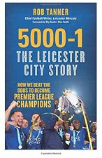 5000-1 The Leicester City Story: How We Beat The Odds to Become Premier League
